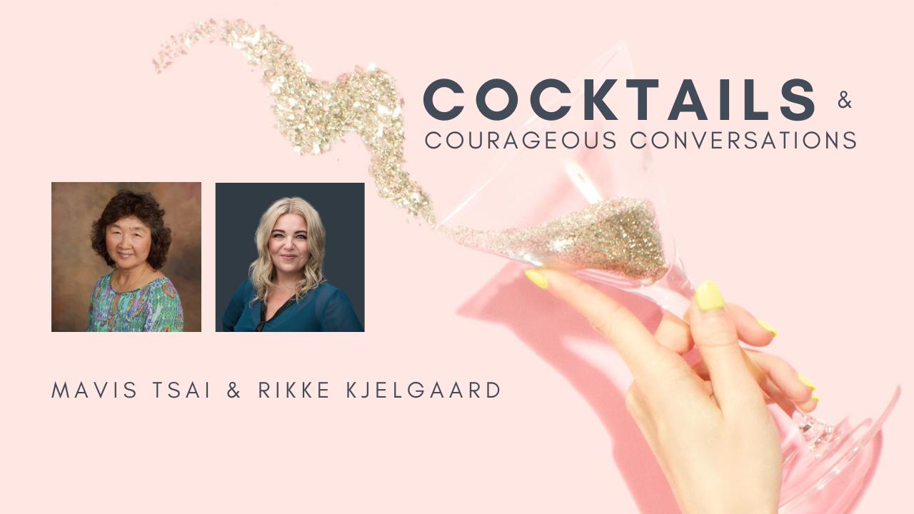 Cocktails and courageous conversations with Rikke Kjelgaard & Mavis Tsai