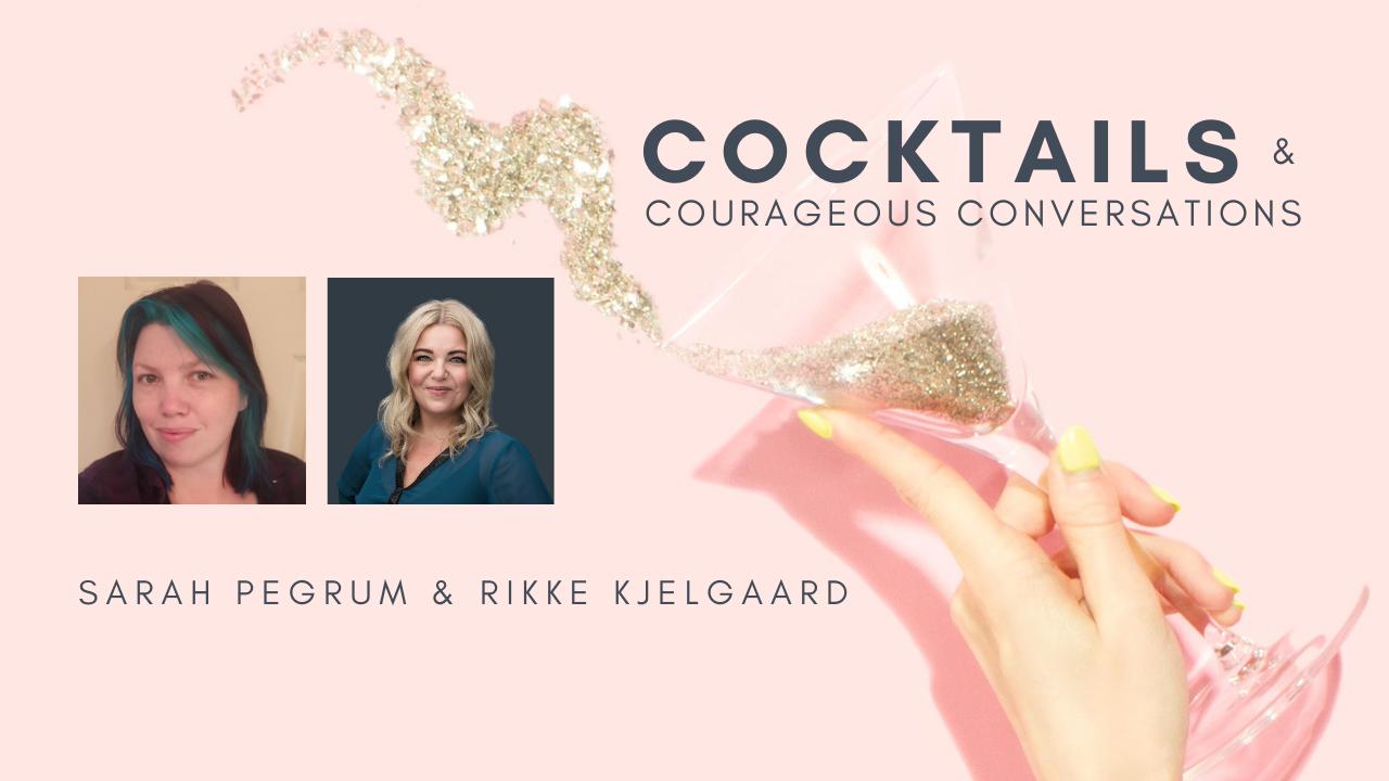 Cocktails and courageous conversations with Rikke Kjelgaard & Sarah Pegrum
