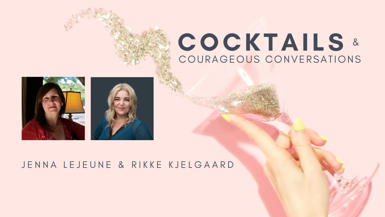 Cocktails and courageous conversations with Rikke Kjelgaard & Jenna LeJeune